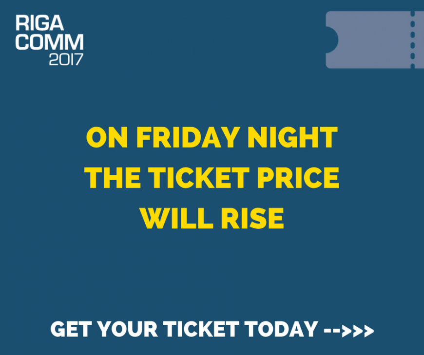 On friday night the ticket price will rise @ RIGA COMM Baltic Business Technology Fair and Conference